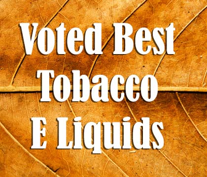 Best Tobacco E Liquids & Best Tobac E Juice Flavours